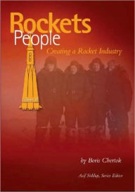 Rockets and People, Vol. 2: Creating a Rocket Industry - Boris Chertok