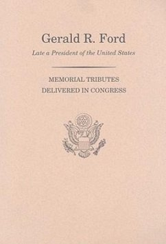 Memorial Services in the Congress of the United States and Tributes in Eulogy of Gerald R. Ford, Late President of the United States - Herausgeber: Congress (U S) Joint Committee on Printi