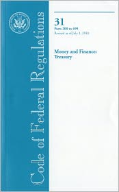 Code of Federal Regulations, Title 31, Money and Finance: Treasury, Pt. 200-499, Revised as of July 1, 2010 - Office of the Federal Register (U.S.) (Compiler)