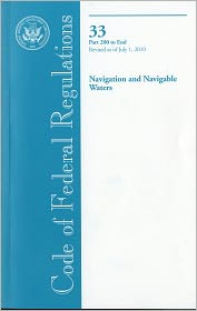 Code of Federal Regulations, Title 33, Navigation and Navigable Waters, Pt. 200-End, Revised as of July 1, 2010 - Office of the Federal Register (U.S.) (Compiler)