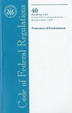 Code of Federal Regulations, Title 40, Protection of Environment, PT. 60, Section 60.1 to End of PT. 60, Revised as of July 1, 2010 - Herausgeber: Office of the Federal Register