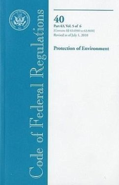 Code of Federal Regulations, Title 40, Protection of Environment, PT. 63 (SEC. 63.6580-63.8830), Revised as of July 1, 2010 - Herausgeber: Office of the Federal Register