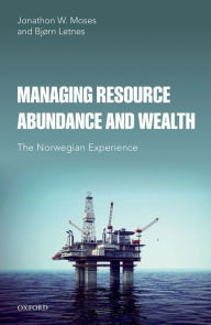Managing Resource Abundance and Wealth: The Norwegian Experience - Jonathon W. Moses