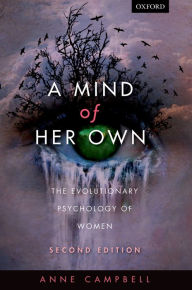 A Mind Of Her Own: The evolutionary psychology of women - Anne Campbell