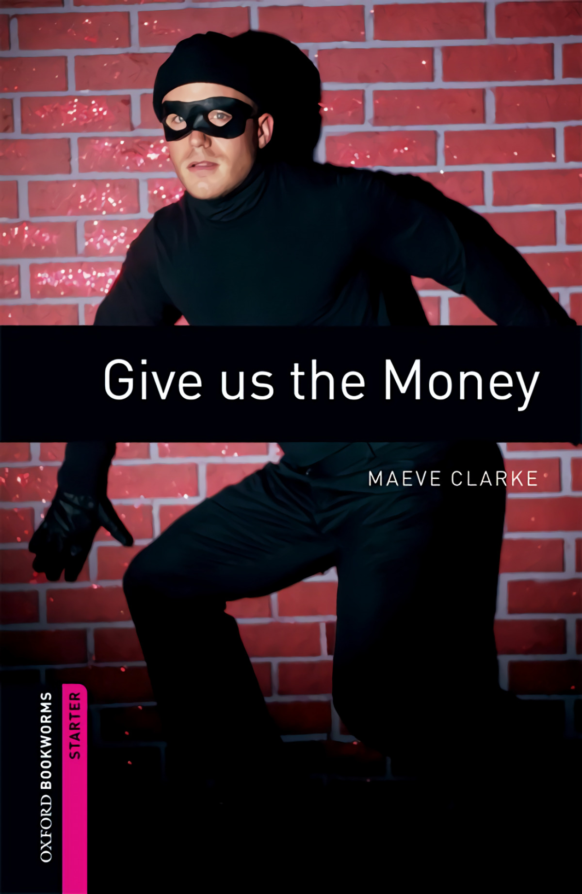 Oxford Bookworms. Starter: Give us The Money Edition 08 - Clarke, Maeve
