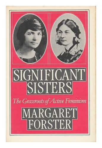 Significant Sisters, the Grassroots of Active Feminism 1839-1939 - Forster, Margaret