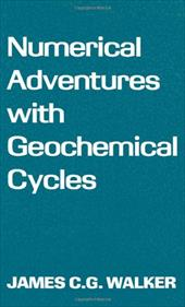 Numerical Adventures with Geochemical Cycles - Walker, James C. G.