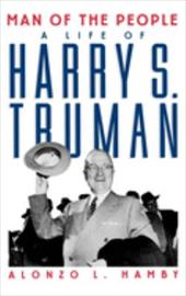 Man of the People: Life of Harry S. Truman - Hamby, Alonzo L.