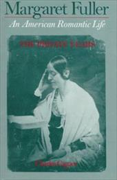 Margaret Fuller: An American Romantic Life Volume 1: The Private Years - Capper, Charles