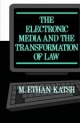 Electronic Media and the Transformation of Law - M.Ethan Katsh