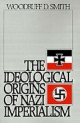 The Ideological Origins of Nazi Imperialism - Woodruff D. Smith