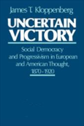 Uncertain Victory: Social Democracy and Progressivism in European and American Thought, 1870-1920 - Kloppenberg, James T.