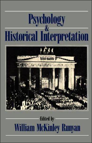 Psychology and Historical Interpretation - William McKinley Runyan