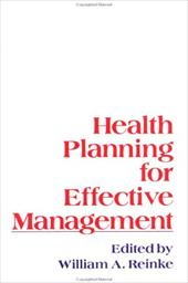 Health Planning for Effective Management - Reinke, William A.
