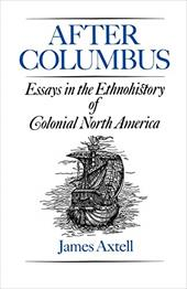 After Columbus: Essays in the Ethnohistory of Colonial North America - Axtell, James