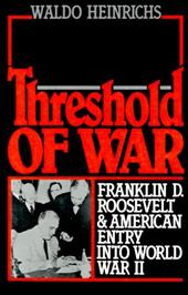 Threshold of War: Franklin D. Roosevelt and American Entry Into World War II - Heinrichs, Waldo