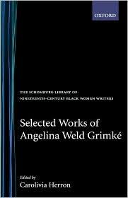 Selected Works of Angelina Weld Grimki'A - Angelina Weld Grimke, Carolivia Herron