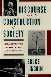 Discourse and the Construction of Society: Comparative Studies of Myth, Ritual, and Classification - Lincoln, Bruce
