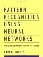 Pattern Recognition Using Neural Networks: Theory and Algorithms for Engineers and Scientists - Looney, Carl G.