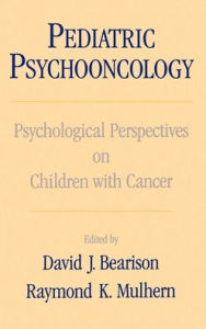 Pediatric Psychooncology: Psychological Perspectives on Children with Cancer - David Ed. Bearison