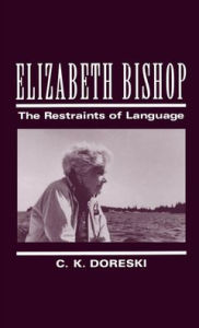 Elizabeth Bishop: The Restraints of Language - Carole Kiler Doreski