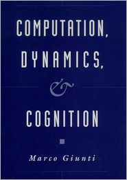 Computation, Dynamics, and Cognition - Marco Giunti