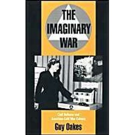 The Imaginary War: Civil Defense and American Cold War Culture - Guy Oakes