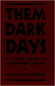 Them Dark Days: Slavery in the American Rice Swamps - William Dusinberre