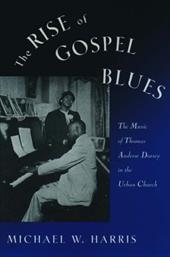 The Rise of Gospel Blues: The Music of Thomas Andrew Dorsey in the Urban Church - Harris, Michael W.