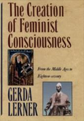 The Creation of Feminist Consciousness: From the Middle Ages to Eighteen-Seventy - Lerner, Gerda