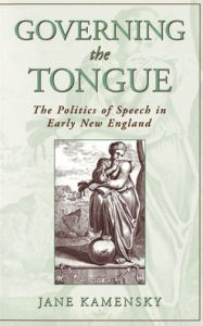 Governing the Tongue: The Politics of Speech in Early New England - Kamensky