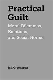 Practical Guilt: Moral Dilemmas, Emotions, and Social Norms - Greenspan, P. S.