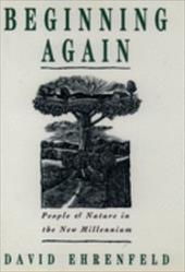 Beginning Again: People and Nature in the New Millennium - Ehrenfeld, David