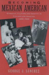 Becoming Mexican American: Ethnicity, Culture, and Identity in Chicano Los Angeles, 1900-1945 - Sanchez, George J. / Sanchez, Gonzalo J. / S. Nchez, George J.