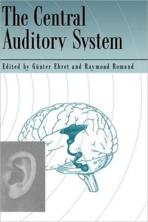The Central Auditory System - Gunter Ehret, Raymond Romand