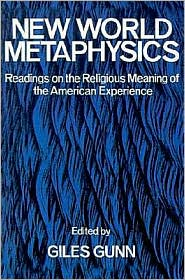 New World Metaphysics: Readings on the Religious Meaning of the American Experience - Giles B. Gunn