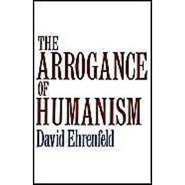 The Arrogance of Humanism - David W. Ehrenfeld