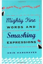 Mighty Fine Words and Smashing Expressions: Making Sense of Transatlantic English - Hargraves, Orin