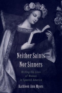 Neither Saints Nor Sinners: Writing the Lives of Women in Spanish America - Myers, Kathleen Ann