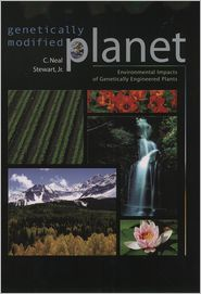 Genetically Modified Planet: Environmental Impacts of Genetically Engineered Plants - C. Neal Stewart