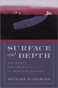 Surface and Depth: The Quest for Legibility in American Culture - Michael T. Gilmore