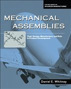 Mechanical Assemblies: Their Design, Manufacture, and Role in Product Development - Whitney, Daniel E.