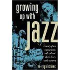 Growing Up With Jazz : Twenty-Four Musicians Talk About Their Lives And Careers - W. Royal Stok