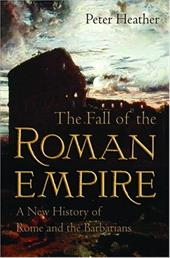 The Fall of the Roman Empire: A New History of Rome and the Barbarians - Heather, Peter