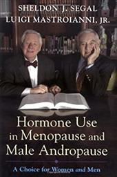 Hormone Use in Menopause & Male Andropause: A Choice for Women and Men - Segal, Sheldon J. / Mastroianni, Luigi
