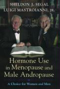 Hormone Use in Menopause & Male Andropause: A Choice for Women and Men