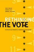 Rethinking the Vote: The Politics and Prospects of American Election Reform