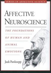 Affective Neuroscience: The Foundations of Human and Animal Emotions - Panksepp, Jaak