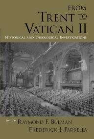 From Trent to Vatican II: Historical and Theological Investigations - Raymond F. Bulman