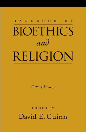 Handbook of Bioethics and Religion - David E. Guinn